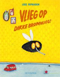 Vlieg op dikke bromvlieg! (Loes Riphagen, 2013, De Fontein)