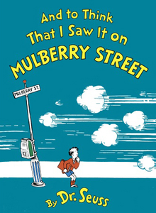 And toThink That I Saw It on MulberryStreet, Dr.Seuss, Vanguard Press,1937